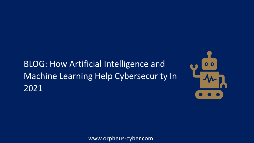 How Artificial Intelligence and Machine Learning Help Cybersecurity In 2021